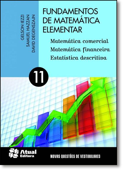 Fundamentos de Matemática Elementar: Matemática Comercial, Matemática Financeira e Estatística Descritiva - Vol.11, livro de Gelson Iezzi