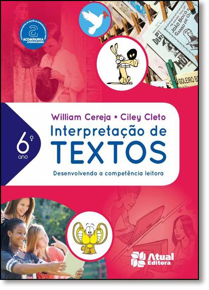 Interpretação de Textos: Desenvolvendo a Competência Leitora - 6º Ano, livro de William Roberto Cereja