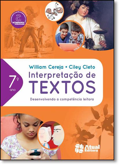 Interpretação de Textos: Desenvolvendo a Competência Leitora - 7º Ano, livro de William Roberto Cereja