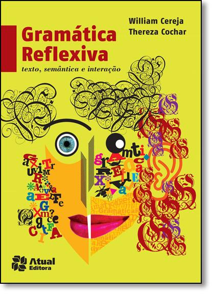 Gramática Reflexiva: Texto, Semântica e Interação, livro de William Roberto Cereja