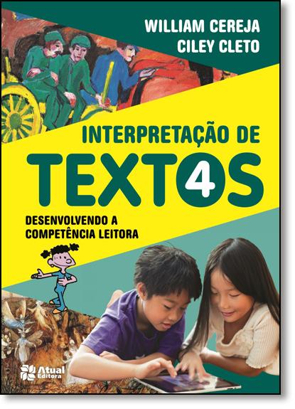 Interpretação de Textos: Desenvolvendo a Competência Leitora - 4º Ano, livro de William Roberto Cereja