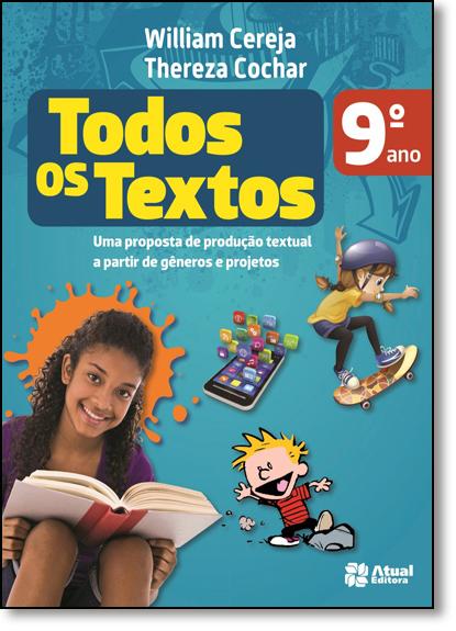 Todos os Textos: Uma Proposta de Produção Textual a Partir de Gêneros e Projetos - 9º Ano, livro de William Roberto Cereja