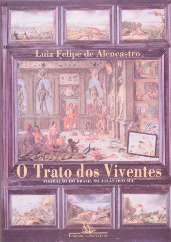 O trato dos viventes - Formação do Brasil no Atlântico Sul - Séculos XVI e XVII, livro de Luiz Felipe de Alencastro