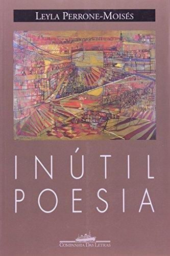 Inútil poesia - E outros ensaios breves, livro de Leyla Perrone-Moisés