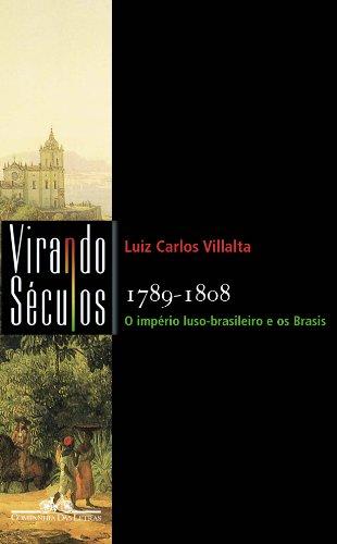 1789-1808 - O império luso-brasileiro e os Brasis, livro de Luiz Carlos Villalta