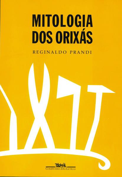 MITOLOGIA DOS ORIXÁS, livro de Reginaldo Prandi