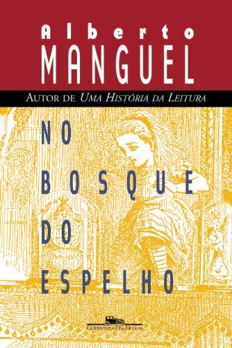 No bosque do espelho - Ensaios sobre as palavras e o mundo, livro de Alberto Manguel