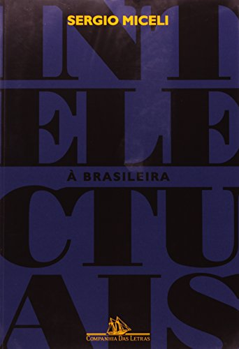 INTELECTUAIS À BRASILEIRA, livro de Sergio Miceli