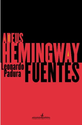 ADEUS, HEMINGWAY, livro de Leonardo Padura Fuentes