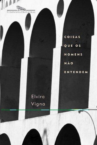 COISAS QUE OS HOMENS NÃO ENTENDEM, livro de Elvira Vigna
