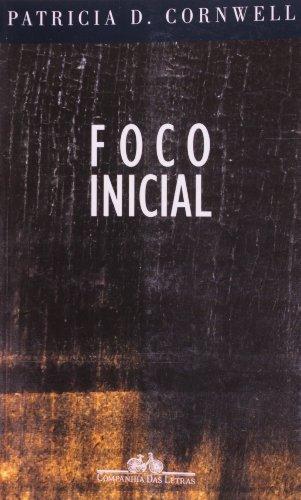 FOCO INICIAL, livro de Patricia Cornwell