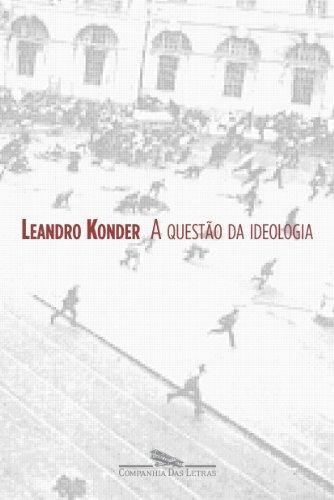 A QUESTÃO DA IDEOLOGIA, livro de Leandro Konder
