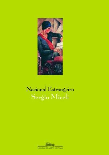 Nacional Estrangeiro - História social e cultural do modernismo artístico em São Paulo, livro de Sergio Miceli