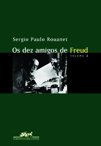 Os dez amigos de Freud (Vol. 1 e 2), livro de Sergio Paulo Rouanet