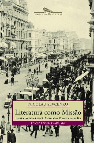 Literatura como missão - Tensões sociais e criação cultural na Primeira República, livro de Nicolau Sevcenko