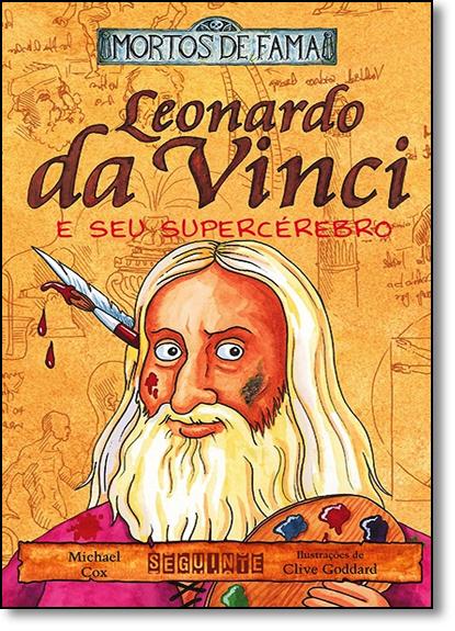 Leonardo da Vinci e Seu Super Cerébro - Coleção Mortos de Fama, livro de Michael Cox
