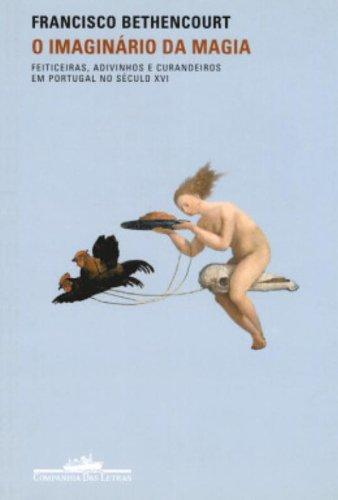 O IMAGINÁRIO DA MAGIA, livro de Francisco Bethencourt