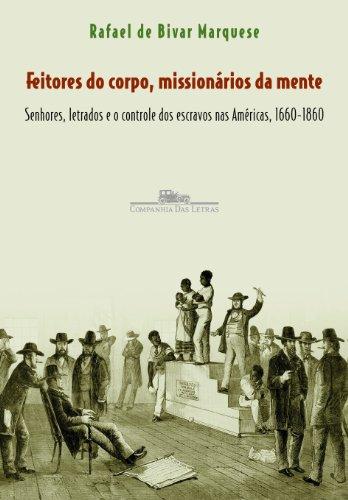 FEITORES DO CORPO, MISSIONÁRIOS DA MENTE, livro de Rafael de Bivar Marquese