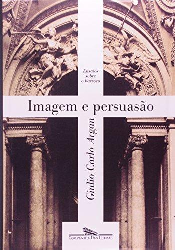 Imagem e persuasão - Ensaios sobre o barroco, livro de Giulio Carlo Argan