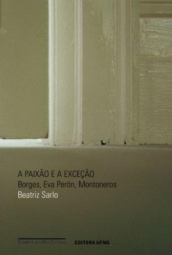 A PAIXÃO E A EXCEÇÃO, livro de Beatriz Sarlo