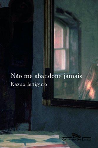 NÃO ME ABANDONE JAMAIS, livro de Kazuo Ishiguro