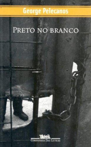 PRETO NO BRANCO, livro de George Pelecanos
