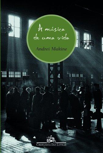 A MÚSICA DE UMA VIDA, livro de Andrei Makine