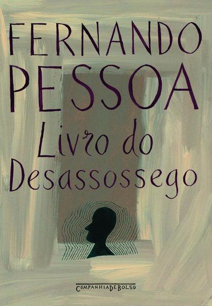O livro do desassossego (Edição de Bolso) - Composto por Bernardo Soares, ajudante de guarda-livros na cidade de Lisboa, livro de Fernando Pessoa