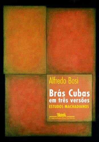 Brás Cubas em três versões - Estudos Machadianos, livro de Alfredo Bosi