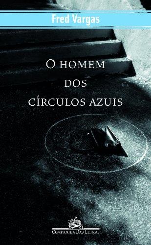 O HOMEM DOS CÍRCULOS AZUIS, livro de Fred Vargas