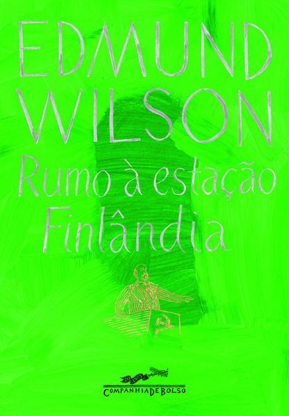Rumo à Estação Finlândia (Edição de Bolso) - Escritores e atores da história, livro de Edmund Wilson