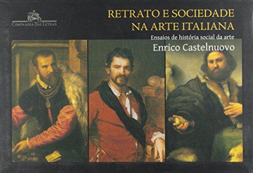 Retrato e sociedade na arte italiana - Ensaios de história social da arte, livro de Enrico Castelnuovo