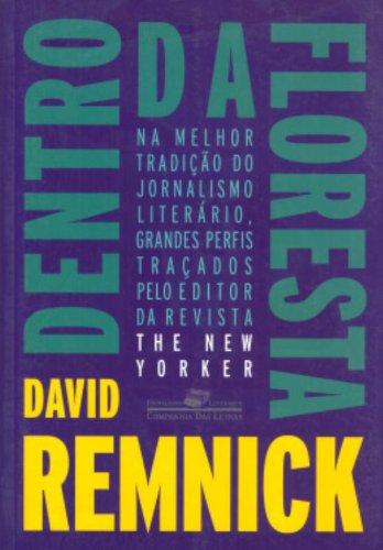 Dentro da floresta - Perfis e outros escritos da revista The New Yorker, livro de David Remnick