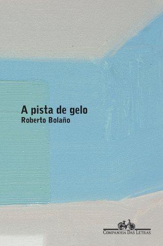 A pista de gelo, livro de Roberto Bolaño