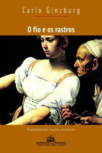 O fio e os rastros - Verdadeiro, falso, fictício, livro de Carlo Ginzburg