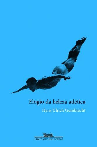 ELOGIO DA BELEZA ATLÉTICA, livro de Hans Ulrich Gumbrecht