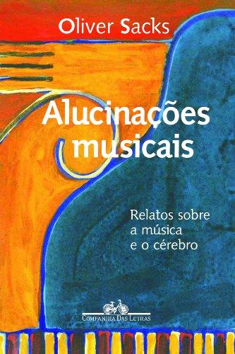 Alucinações musicais - Relatos sobre a música e o cérebro, livro de Oliver Sacks