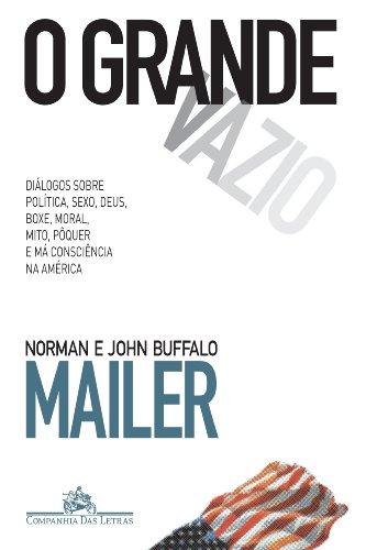 O grande vazio - Diálogos sobre política, sexo, Deus, boxe, moral, mito, pôquer e má consciência na América, livro de Norman Mailer