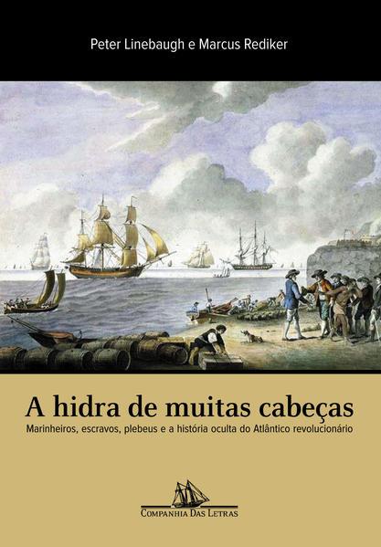 A HIDRA DE MUITAS CABEÇAS, livro de Peter Linebaugh e Marcus Rediker