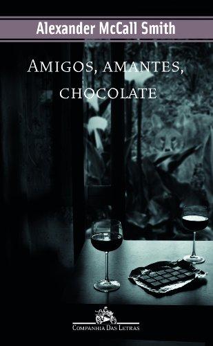 AMIGOS AMANTES CHOCOLATE, livro de Alexander McCall Smith