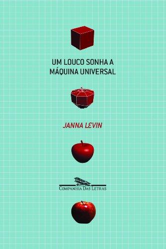 UM LOUCO SONHA A MÁQUINA UNIVERSAL, livro de Janna Levin