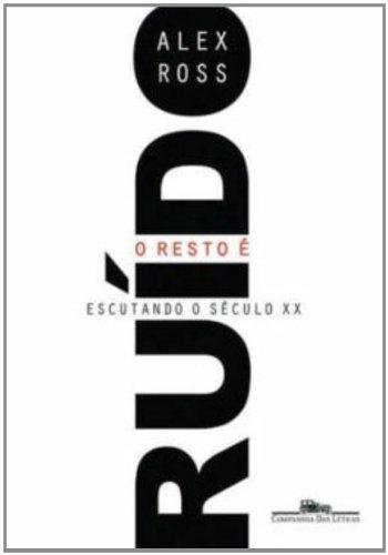 O RESTO É RUÍDO, livro de Alex Ross