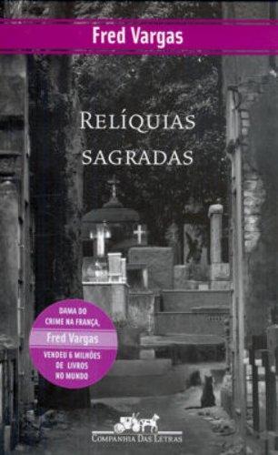 RELÍQUIAS SAGRADAS, livro de Fred Vargas