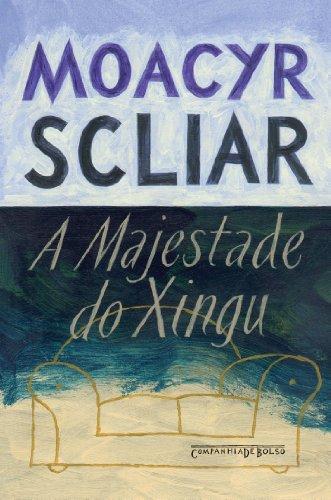 A MAJESTADE DO XINGU (EDIÇÃO DE BOLSO), livro de Moacyr Scliar