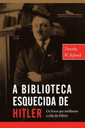 A BIBLIOTECA ESQUECIDA DE HITLER, livro de Timothy W. Ryback