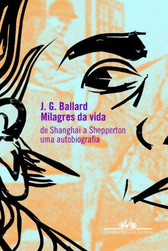 MILAGRES DA VIDA, livro de J. G. Ballard