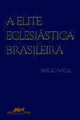 A ELITE ECLESIÁSTICA BRASILEIRA, livro de Sergio Miceli