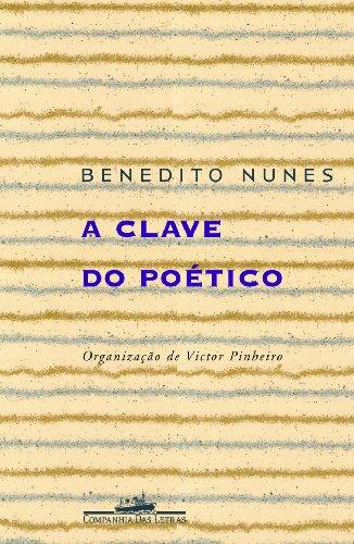 A clave do poético - Ensaios, livro de Benedito Nunes