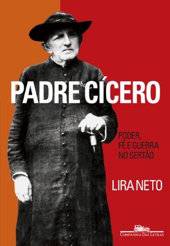 Padre Cícero - Poder, Fé e Guerra no Sertão, livro de Lira Neto