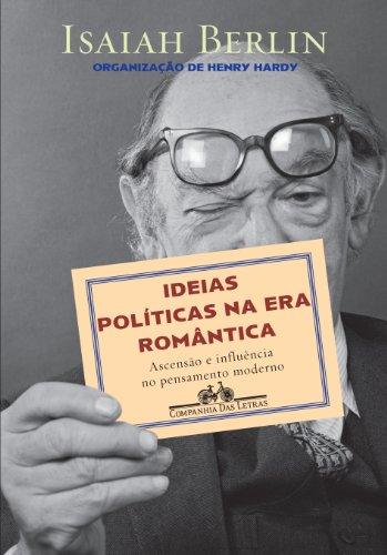 Ideias políticas na era romântica - Ascensão e influência no pensamento moderno, livro de Isaiah Berlin